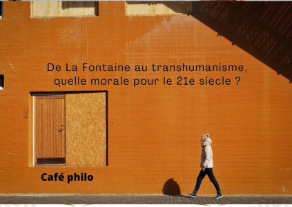 Café philo : de La Fontaine au transhumanisme, quelle morale pour le 21 ème siècle ?