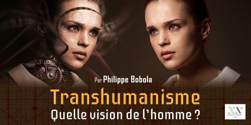 Transhumanisme et vision de l'homme - Conférence par Philippe Bobola