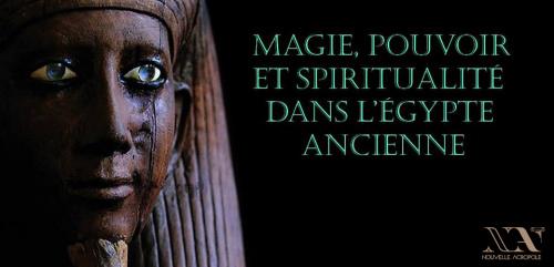Magie, pouvoir et spiritualité dans l'Egypte ancienne - Par Fernand Schwarz