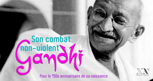 Gandhi et son combat non-violent / Hommage à Gandhi pour son 150e anniversaire